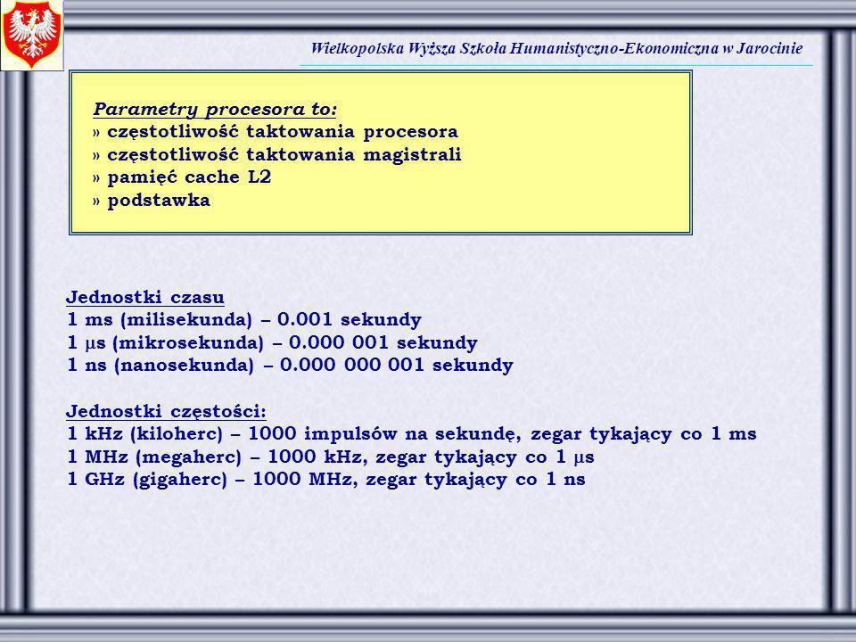 Wielkopolska Wyższa Szkoła Humanistyczno-Ekonomiczna w Jarocinie Parametry procesora to: » częstotliwość taktowania procesora » częstotliwość taktowan