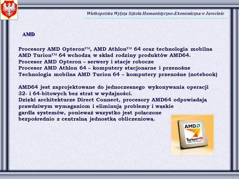 Wielkopolska Wyższa Szkoła Humanistyczno-Ekonomiczna w Jarocinie Procesory AMD Opteron, AMD Athlon 64 oraz technologia mobilna AMD Turion 64 wchodzą w
