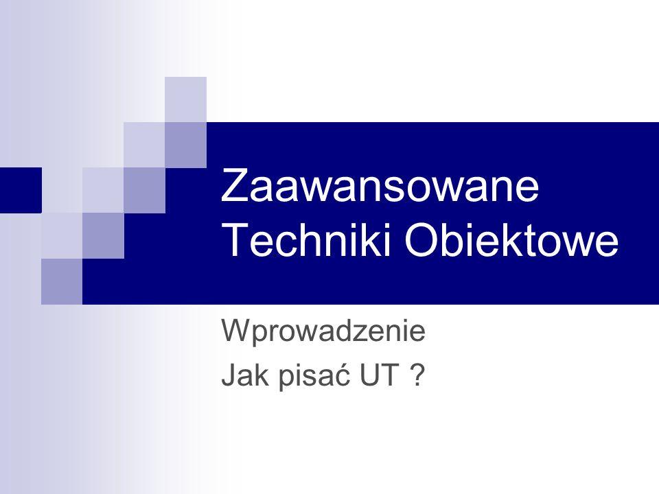 Zaawansowane Techniki Obiektowe Wprowadzenie Jak pisać UT ?