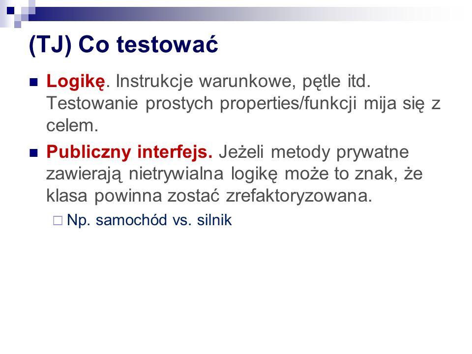 (TJ) Co testować Logikę.Instrukcje warunkowe, pętle itd.