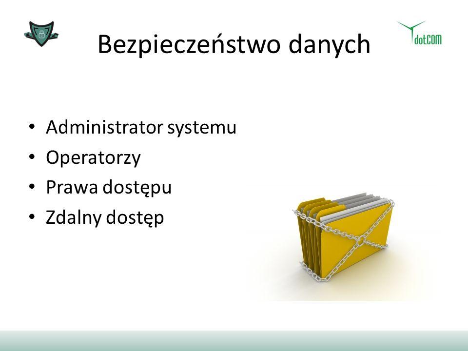 Bezpieczeństwo danych Administrator systemu Operatorzy Prawa dostępu Zdalny dostęp