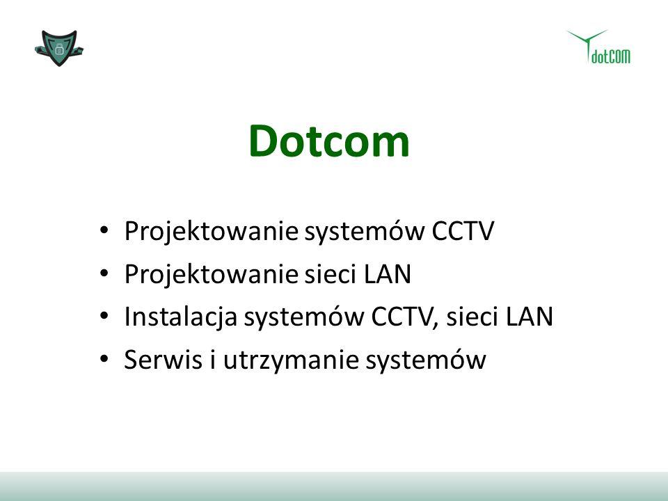 Dotcom Projektowanie systemów CCTV Projektowanie sieci LAN Instalacja systemów CCTV, sieci LAN Serwis i utrzymanie systemów