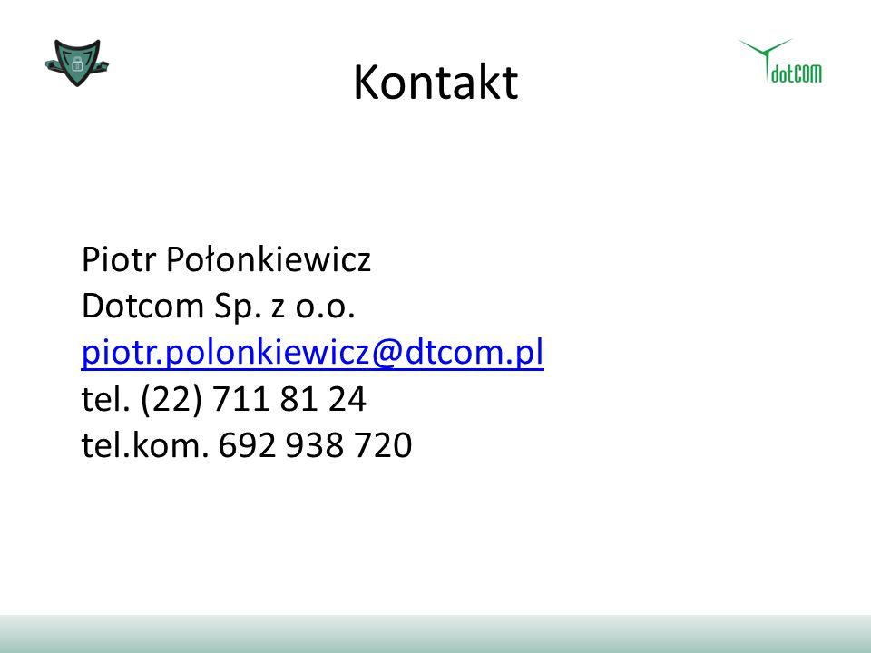 Kontakt Piotr Połonkiewicz Dotcom Sp.z o.o. piotr.polonkiewicz@dtcom.pl tel.