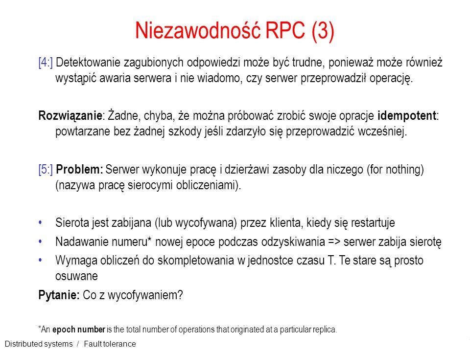 Distributed systems / Fault tolerance 14 Niezawodność RPC (3) [4:] Detektowanie zagubionych odpowiedzi może być trudne, ponieważ może również wystąpić