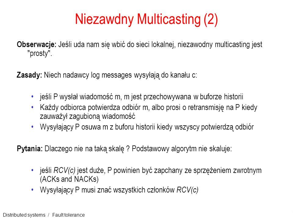 Distributed systems / Fault tolerance 16 Niezawdny Multicasting (2) Obserwacje: Jeśli uda nam się wbić do sieci lokalnej, niezawodny multicasting jest