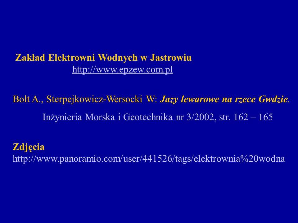 Zakład Elektrowni Wodnych w Jastrowiu http://www.epzew.com.pl Bolt A., Sterpejkowicz-Wersocki W: Jazy lewarowe na rzece Gwdzie. Inżynieria Morska i Ge