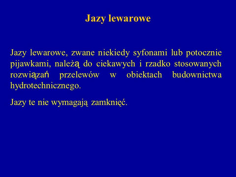 Jazy lewarowe Przelewy lewarowe s ą to automatycznie działaj ą ce urz ą dzenia zrzucaj ą ce wod ę ze stanowiska górnego do stanowiska dolnego.