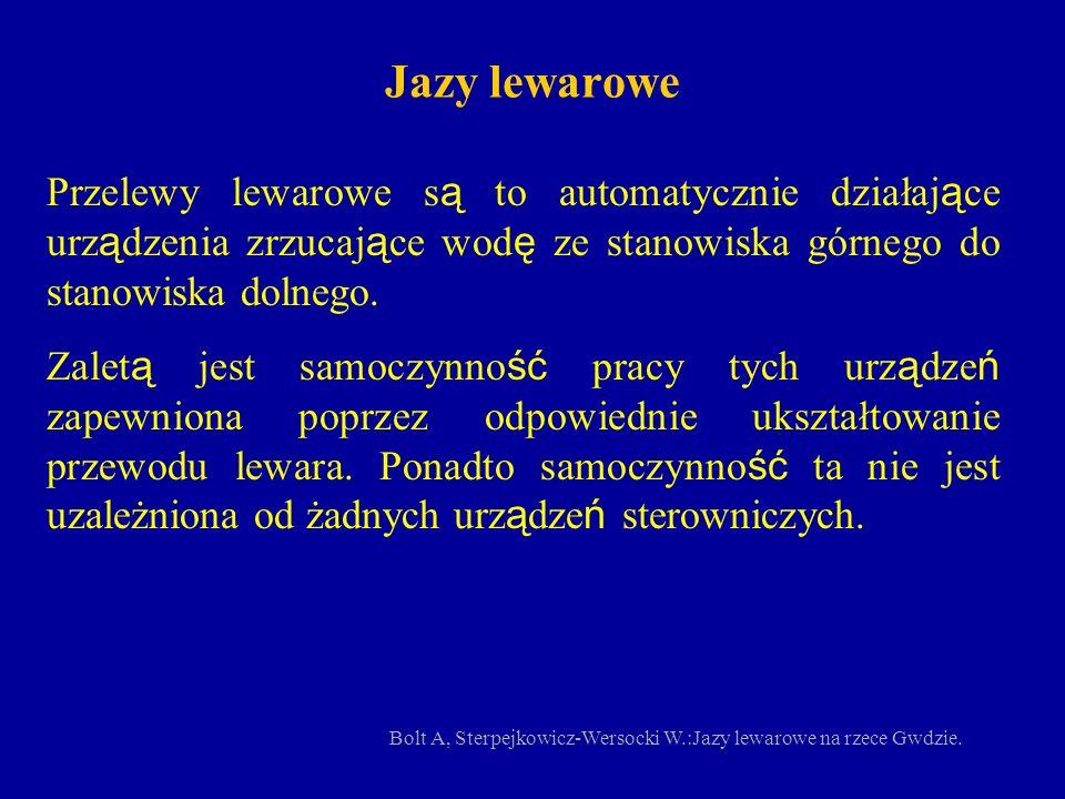Jazy lewarowe Przelewy lewarowe s ą to automatycznie działaj ą ce urz ą dzenia zrzucaj ą ce wod ę ze stanowiska górnego do stanowiska dolnego. Zalet ą