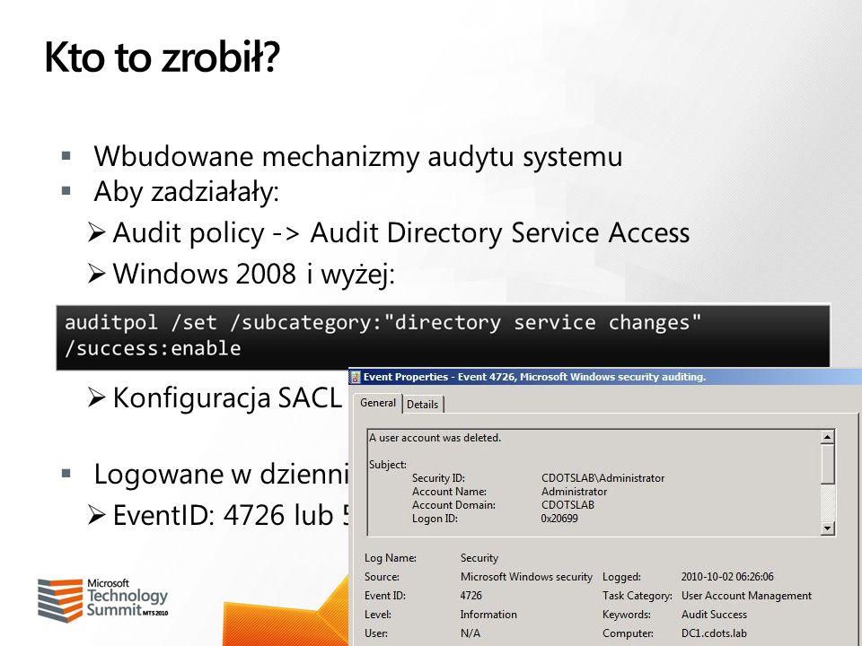 Kto to zrobił? Wbudowane mechanizmy audytu systemu Aby zadziałały: Audit policy -> Audit Directory Service Access Windows 2008 i wyżej: Konfiguracja S