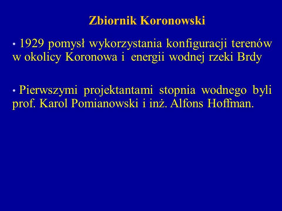 Zbiornik Koronowski 1929 pomysł wykorzystania konfiguracji terenów w okolicy Koronowa i energii wodnej rzeki Brdy Pierwszymi projektantami stopnia wodnego byli prof.