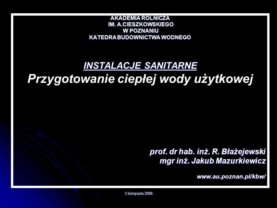 3 listopada 2006 AKADEMIA ROLNICZA IM. A.CIESZKOWSKIEGO IM. A.CIESZKOWSKIEGO W POZNANIU W POZNANIU KATEDRA BUDOWNICTWA WODNEGO INSTALACJE SANITARNE Pr