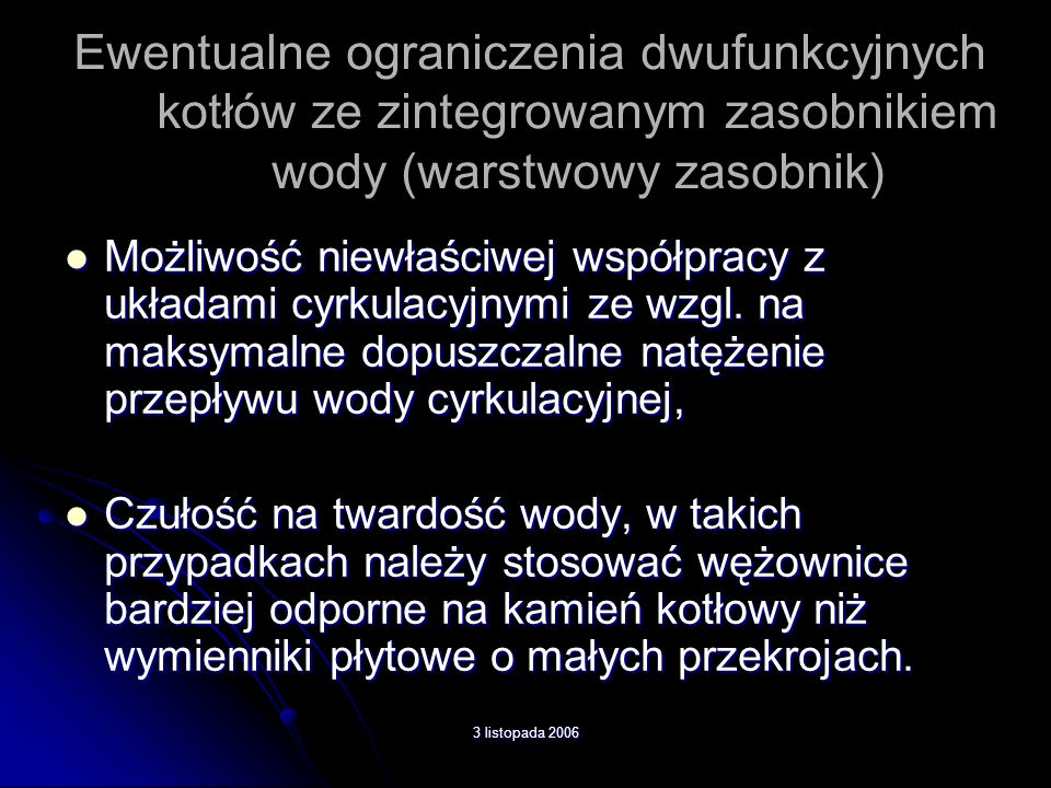 Ewentualne ograniczenia dwufunkcyjnych kotłów ze zintegrowanym zasobnikiem wody (warstwowy zasobnik) Możliwość niewłaściwej współpracy z układami cyrk