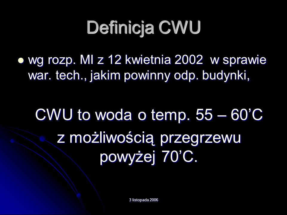 3 listopada 2006 Definicja CWU wg rozp. MI z 12 kwietnia 2002 w sprawie war. tech., jakim powinny odp. budynki, wg rozp. MI z 12 kwietnia 2002 w spraw