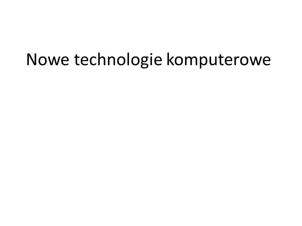Nowe technologie komputerowe