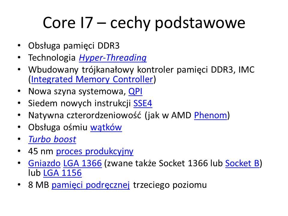 Core I7 – cechy podstawowe Obsługa pamięci DDR3 Technologia Hyper-ThreadingHyper-Threading Wbudowany trójkanałowy kontroler pamięci DDR3, IMC (Integra