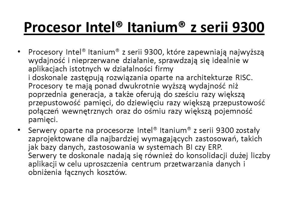 Procesor Intel® Itanium® z serii 9300 Procesory Intel® Itanium® z serii 9300, które zapewniają najwyższą wydajność i nieprzerwane działanie, sprawdzaj