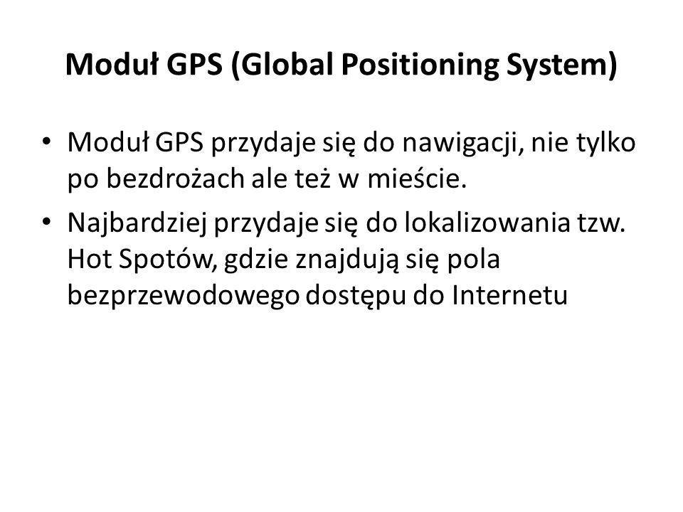Moduł GPS (Global Positioning System) Moduł GPS przydaje się do nawigacji, nie tylko po bezdrożach ale też w mieście. Najbardziej przydaje się do loka