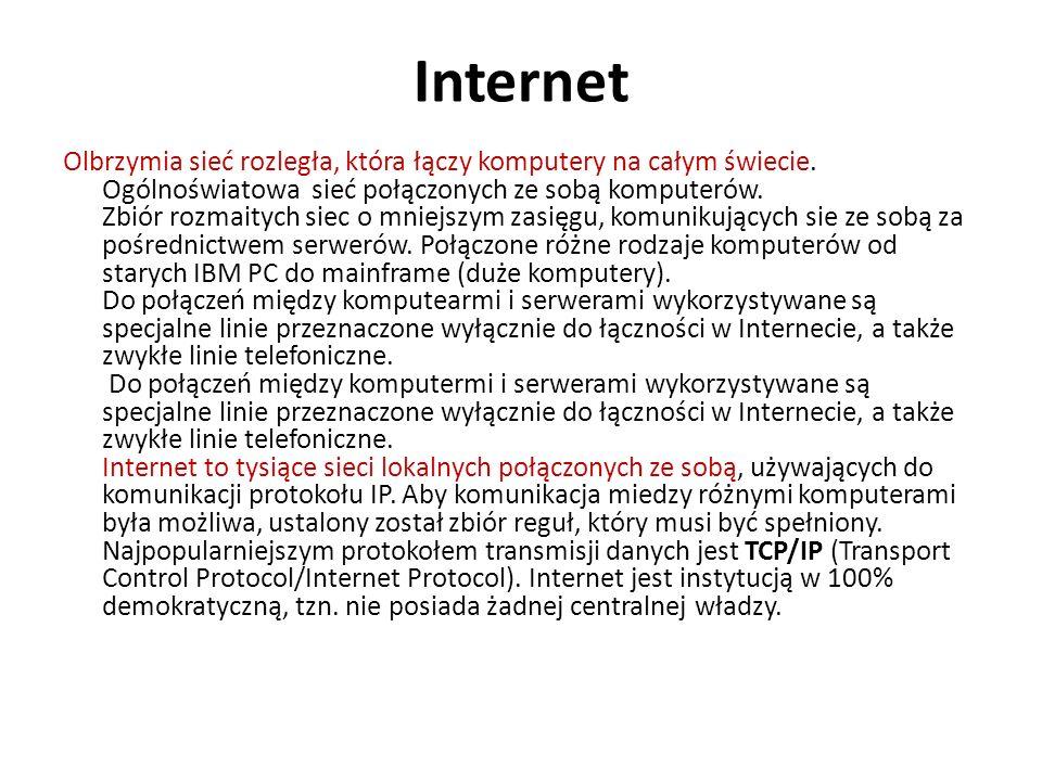 Internet Olbrzymia sieć rozległa, która łączy komputery na całym świecie. Ogólnoświatowa sieć połączonych ze sobą komputerów. Zbiór rozmaitych siec o