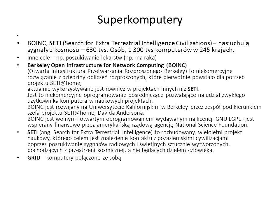 Superkomputery BOINC, SETI (Search for Extra Terrestrial Intelligence Civilisations) – nasłuchują sygnały z kosmosu – 630 tys. Osób, 1 300 tys kompute