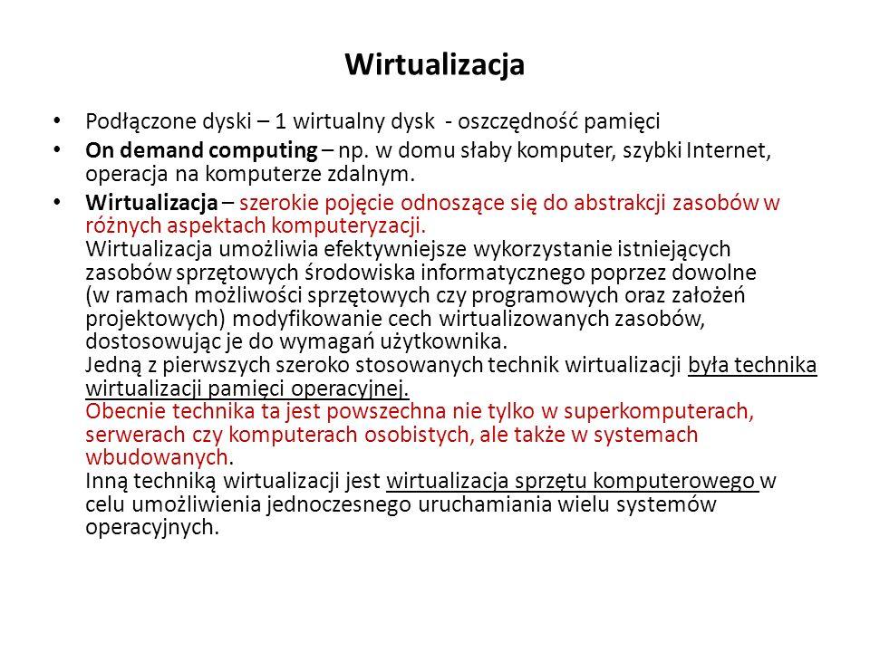 Wirtualizacja Podłączone dyski – 1 wirtualny dysk - oszczędność pamięci On demand computing – np. w domu słaby komputer, szybki Internet, operacja na
