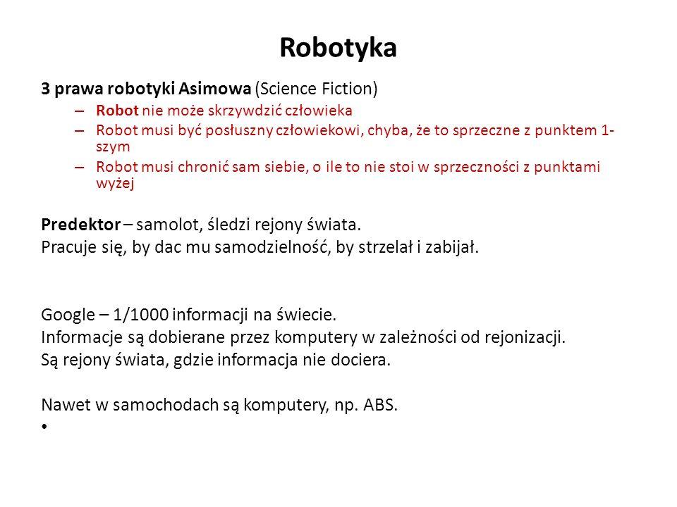 Robotyka 3 prawa robotyki Asimowa (Science Fiction) – Robot nie może skrzywdzić człowieka – Robot musi być posłuszny człowiekowi, chyba, że to sprzecz