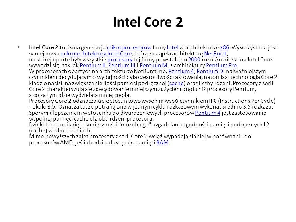 Intel Core 2 Intel Core 2 to ósma generacja mikroprocesorów firmy Intel w architekturze x86. Wykorzystana jest w niej nowa mikroarchitektura Intel Cor