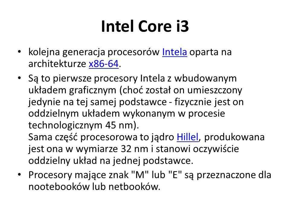 Intel Core i3 kolejna generacja procesorów Intela oparta na architekturze x86-64.Intelax86-64 Są to pierwsze procesory Intela z wbudowanym układem gra