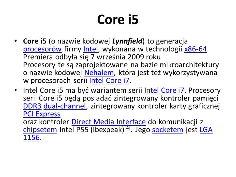 Core i5 Core i5 (o nazwie kodowej Lynnfield) to generacja procesorów firmy Intel, wykonana w technologii x86-64. Premiera odbyła się 7 września 2009 r