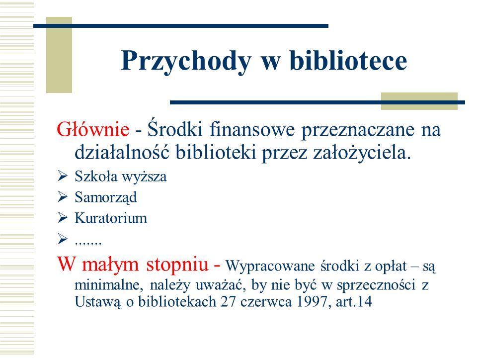 Przychody w bibliotece Głównie - Środki finansowe przeznaczane na działalność biblioteki przez założyciela. Szkoła wyższa Samorząd Kuratorium....... W