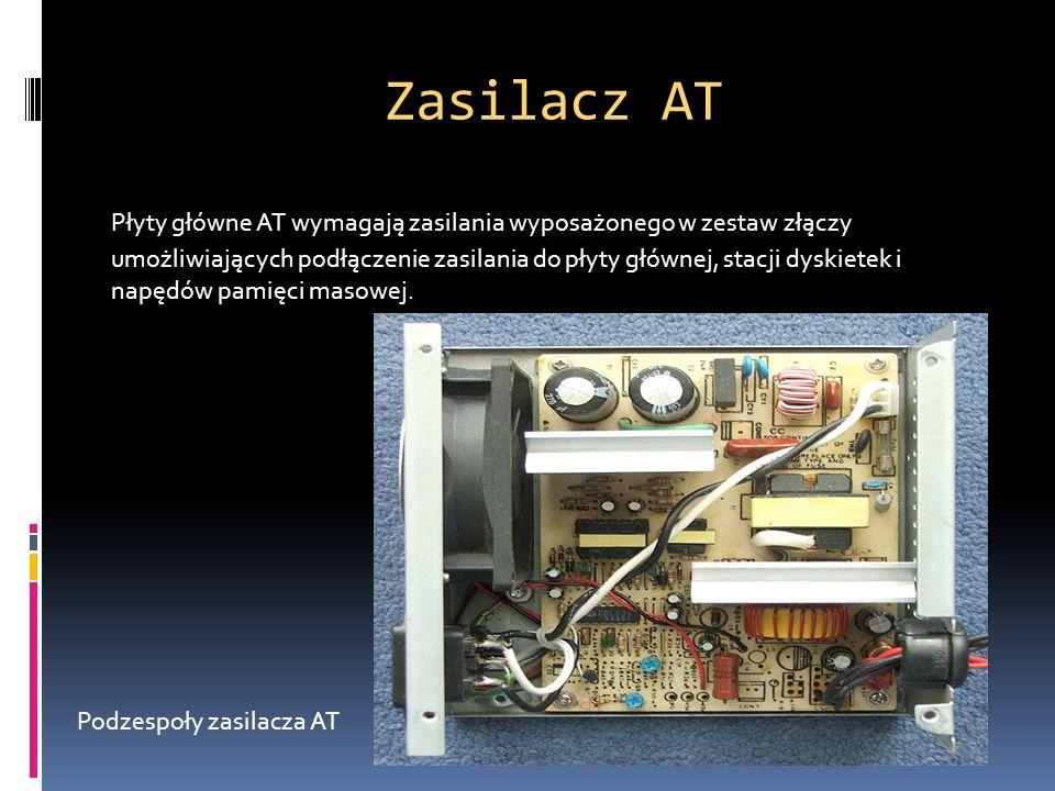 Zasilacz AT Płyty główne AT wymagają zasilania wyposażonego w zestaw złączy umożliwiających podłączenie zasilania do płyty głównej, stacji dyskietek i