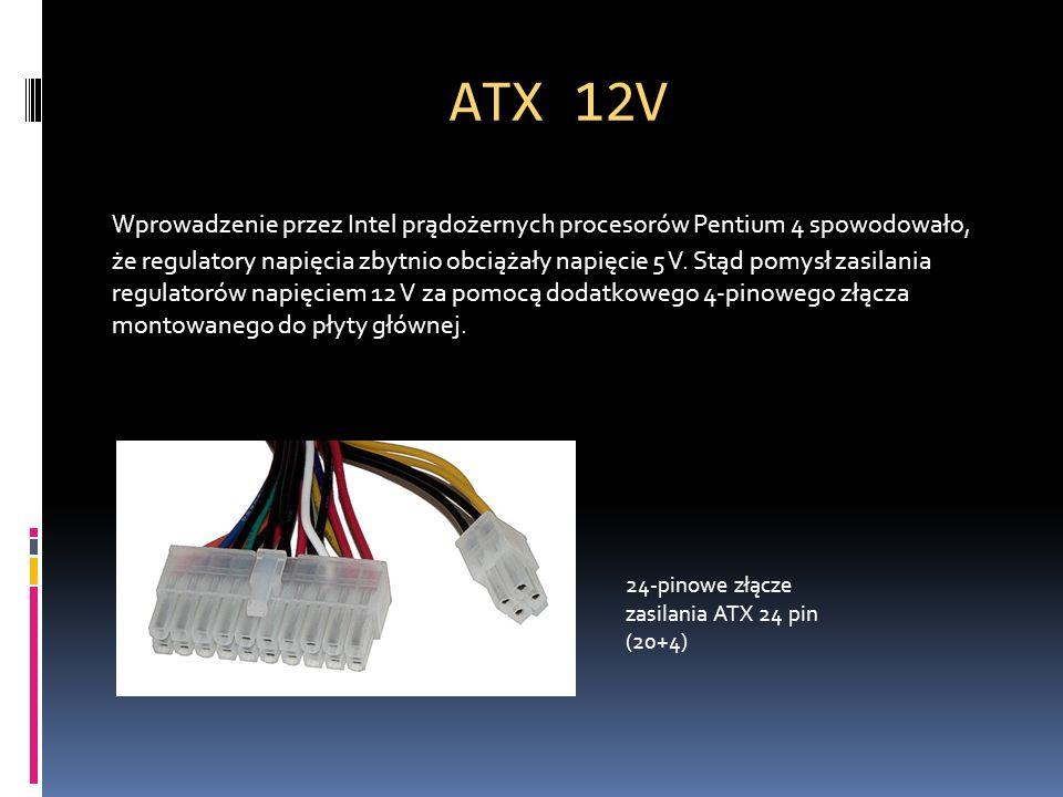 ATX 12V Wprowadzenie przez Intel prądożernych procesorów Pentium 4 spowodowało, że regulatory napięcia zbytnio obciążały napięcie 5 V. Stąd pomysł zas