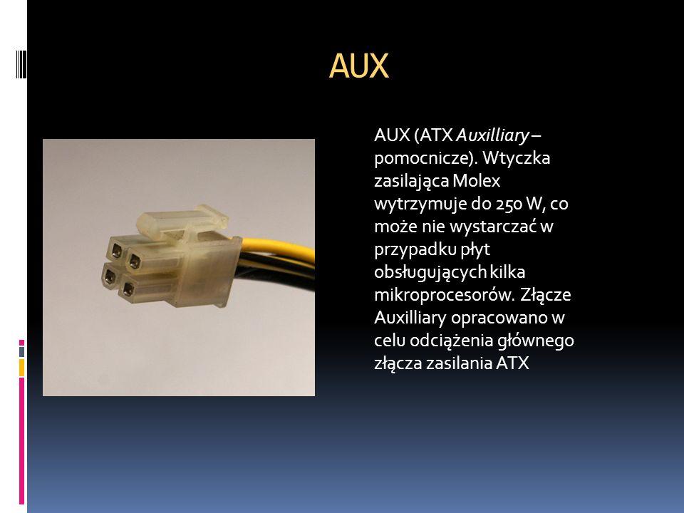 AUX AUX (ATX Auxilliary – pomocnicze). Wtyczka zasilająca Molex wytrzymuje do 250 W, co może nie wystarczać w przypadku płyt obsługujących kilka mikro