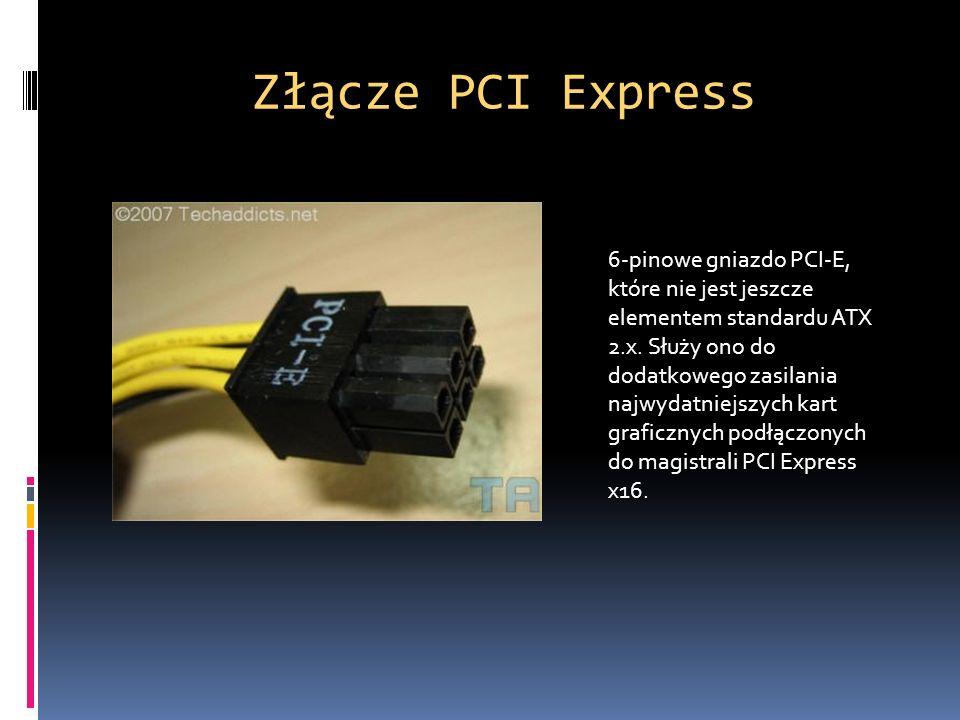 Złącze PCI Express 6-pinowe gniazdo PCI-E, które nie jest jeszcze elementem standardu ATX 2.x. Służy ono do dodatkowego zasilania najwydatniejszych ka