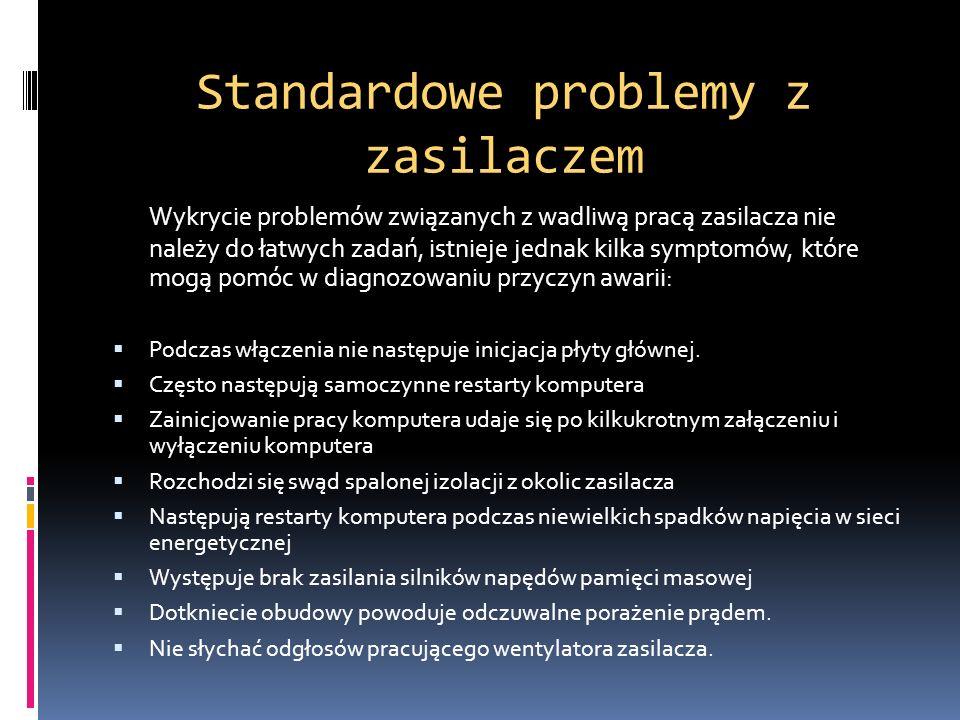 Standardowe problemy z zasilaczem Wykrycie problemów związanych z wadliwą pracą zasilacza nie należy do łatwych zadań, istnieje jednak kilka symptomów