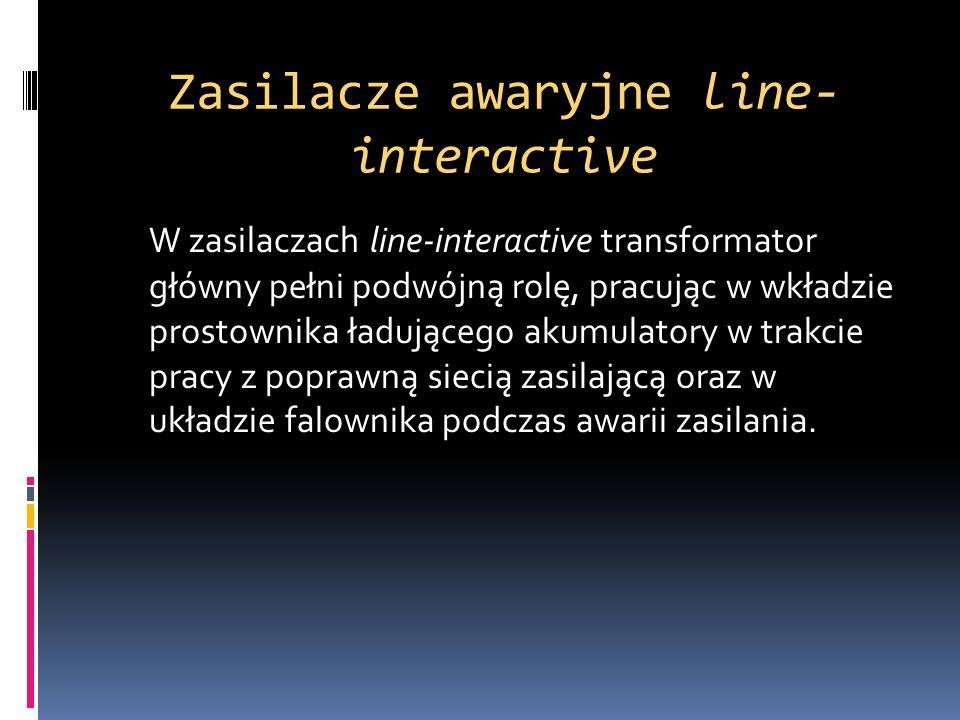Zasilacze awaryjne line- interactive W zasilaczach line-interactive transformator główny pełni podwójną rolę, pracując w wkładzie prostownika ładujące