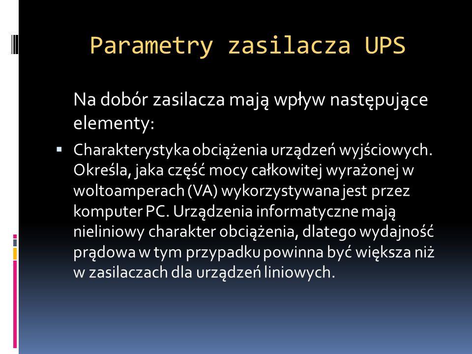 Parametry zasilacza UPS Na dobór zasilacza mają wpływ następujące elementy: Charakterystyka obciążenia urządzeń wyjściowych. Określa, jaka część mocy