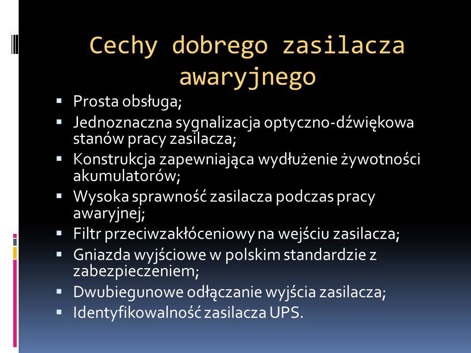 Cechy dobrego zasilacza awaryjnego Prosta obsługa; Jednoznaczna sygnalizacja optyczno-dźwiękowa stanów pracy zasilacza; Konstrukcja zapewniająca wydłu