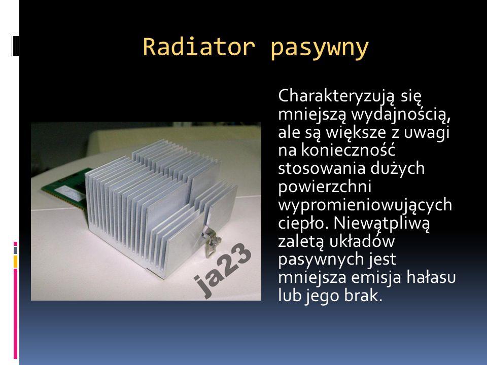 Radiator pasywny Charakteryzują się mniejszą wydajnością, ale są większe z uwagi na konieczność stosowania dużych powierzchni wypromieniowujących ciep