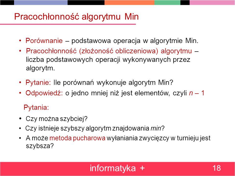Pracochłonność algorytmu Min Porównanie – podstawowa operacja w algorytmie Min. Pracochłonność (złożoność obliczeniowa) algorytmu – liczba podstawowyc