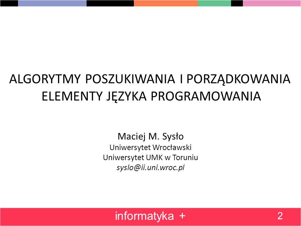 ALGORYTMY POSZUKIWANIA I PORZĄDKOWANIA ELEMENTY JĘZYKA PROGRAMOWANIA Maciej M.