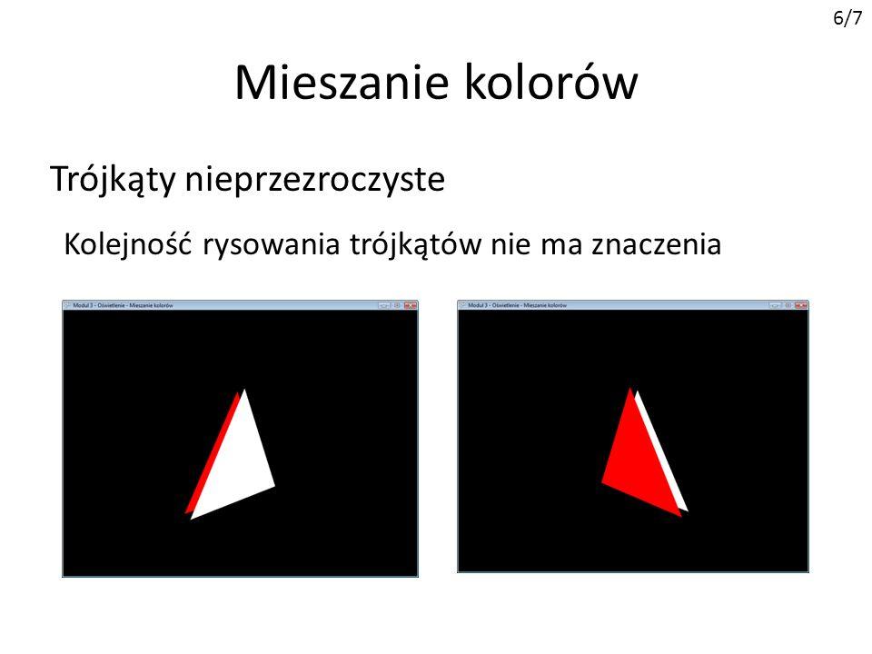 Mieszanie kolorów 6/7 Kolejność rysowania trójkątów nie ma znaczenia Trójkąty nieprzezroczyste