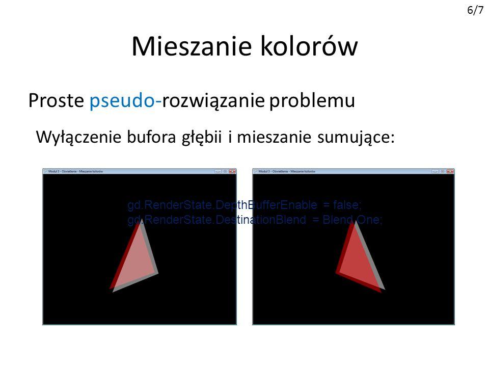Mieszanie kolorów 6/7 Wyłączenie bufora głębii i mieszanie sumujące: Proste pseudo-rozwiązanie problemu gd.RenderState.DepthBufferEnable = false; gd.RenderState.DestinationBlend = Blend.One;