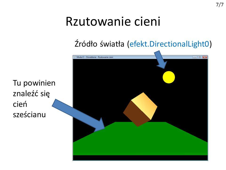 Rzutowanie cieni 7/7 Tu powinien znaleźć się cień sześcianu Źródło światła (efekt.DirectionalLight0)