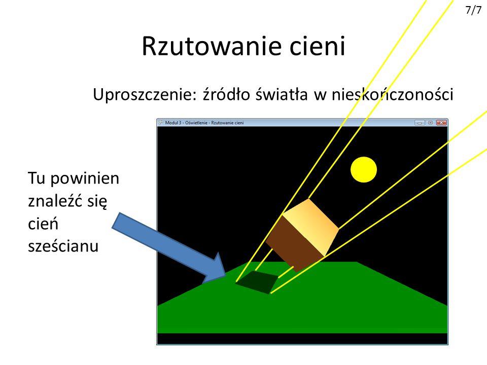 Rzutowanie cieni 7/7 Uproszczenie: źródło światła w nieskończoności Tu powinien znaleźć się cień sześcianu