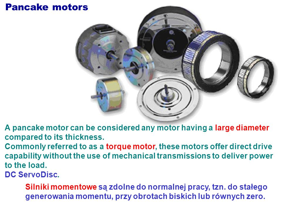 A pancake motor can be considered any motor having a large diameter compared to its thickness. Commonly referred to as a torque motor, these motors of