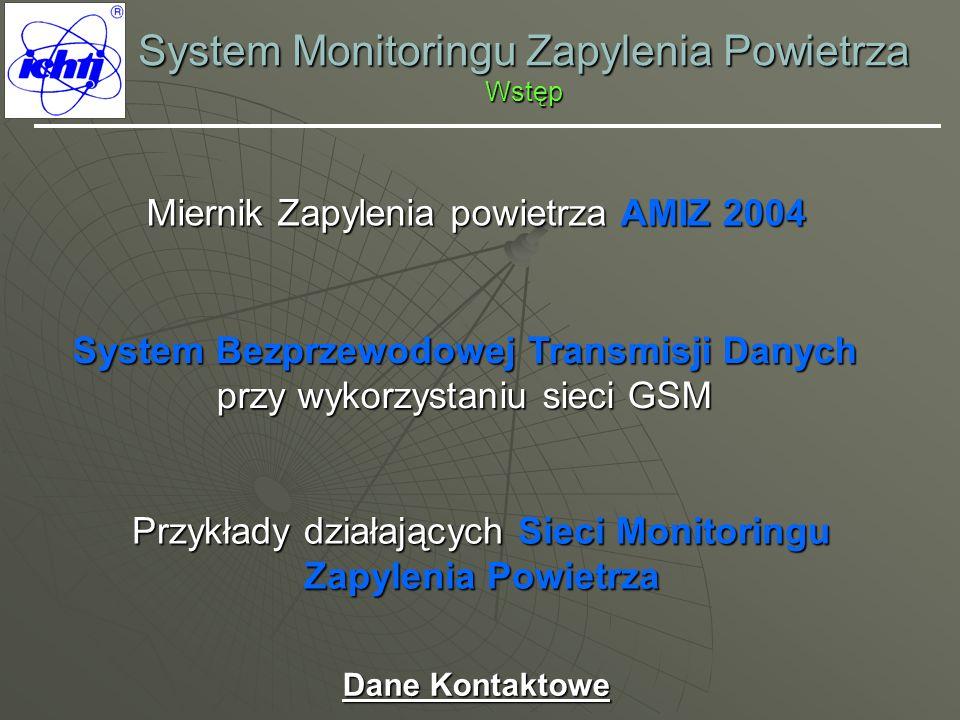 System Monitoringu Zapylenia Powietrza Wstęp Miernik Zapylenia powietrza AMIZ 2004 Miernik Zapylenia powietrza AMIZ 2004 System Bezprzewodowej Transmi