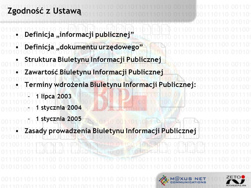 Zgodność z Ustawą System informatyczny BIP musi zapewnić publikację wszelkich informacji publicznych i dokumentów urzędowych jakie muszą być publikowane i jakie mogą być publikowane przez podmioty wymienione w Ustawie.