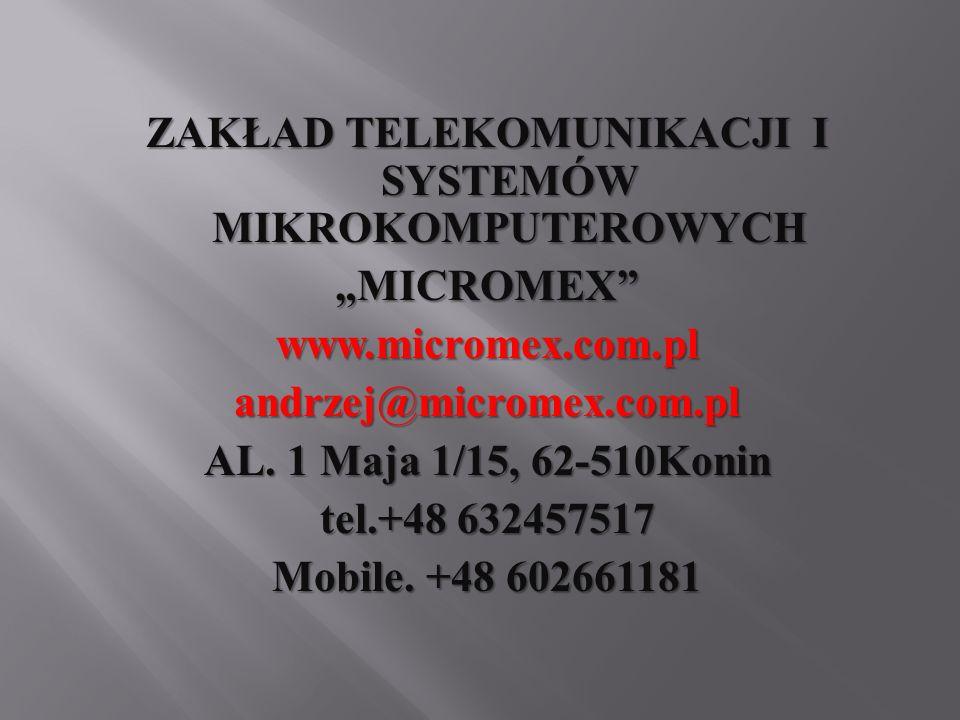 ZAKŁAD TELEKOMUNIKACJI I SYSTEMÓW MIKROKOMPUTEROWYCH MICROMEXwww.micromex.com.plandrzej@micromex.com.pl AL. 1 Maja 1/15, 62-510Konin tel.+48 632457517