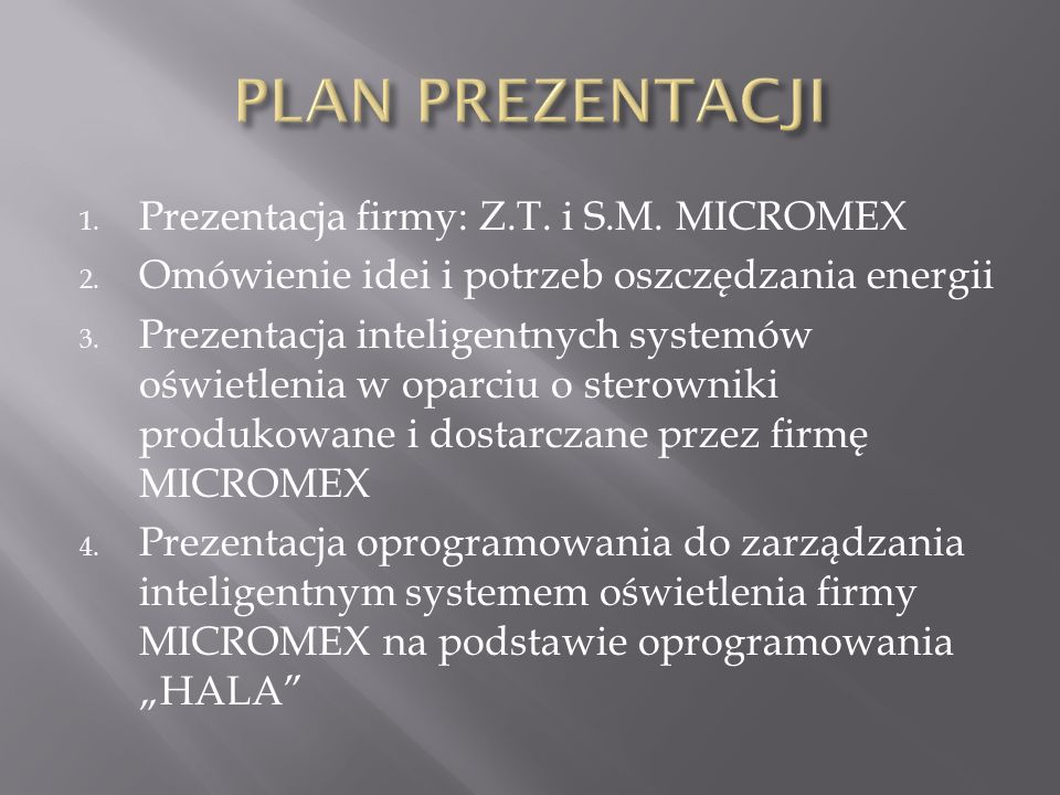 1. Prezentacja firmy: Z.T. i S.M. MICROMEX 2. Omówienie idei i potrzeb oszczędzania energii 3. Prezentacja inteligentnych systemów oświetlenia w oparc