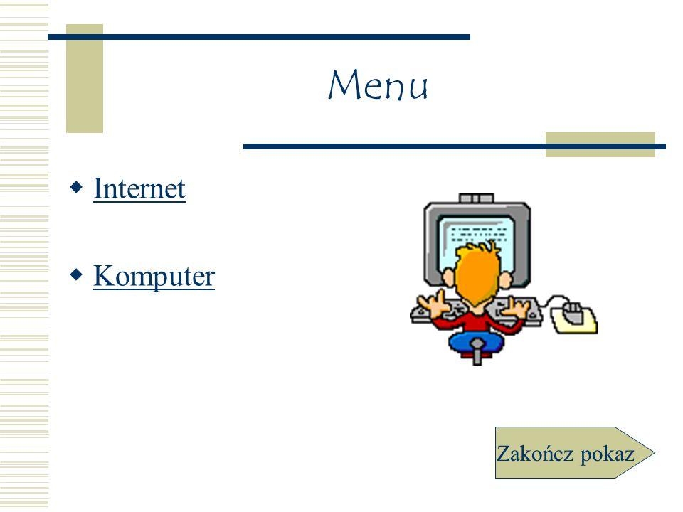 Komputery Budowa komputera Urządzenia WEJŚCIA/WYJŚCIA Menu Zakończ pokaz